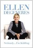 """Ellen DeGeneres: """"Seriously...I'm Kidding"""""""