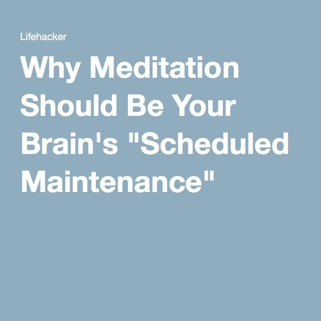 """Why Meditation Should Be Your Brain's """"Scheduled Maintenance"""""""