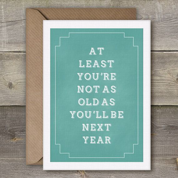 At Least You're Not As Old As You'll Be Next Year, Great Birthday Card, 30th, 40th Birthday Card, Funny 30th Card, best friend, for bff