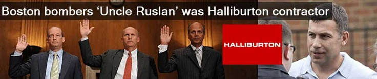 Boston bombers 'Uncle Ruslan' was Halliburton contractor.