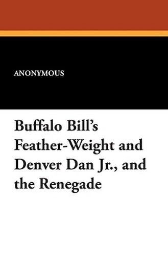 Buffalo Bill's Feather-Weight and Denver Dan Jr., and the Renegade (Paperback)