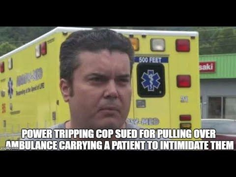 Power Tripping Cop Sued for Pulling Over Ambulance Carrying a Patient to...