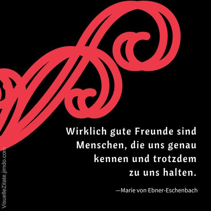 Wirklich gute Freunde sind Menschen die uns genau kennen und trotzdem zu uns halten Marie von Ebner-Eschenbach zitate