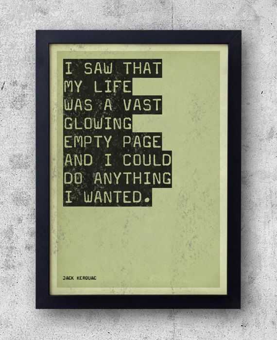 Jack Kerouac quote - 'I saw that my life was a vast glowing empty page and I could do anything I wanted.'