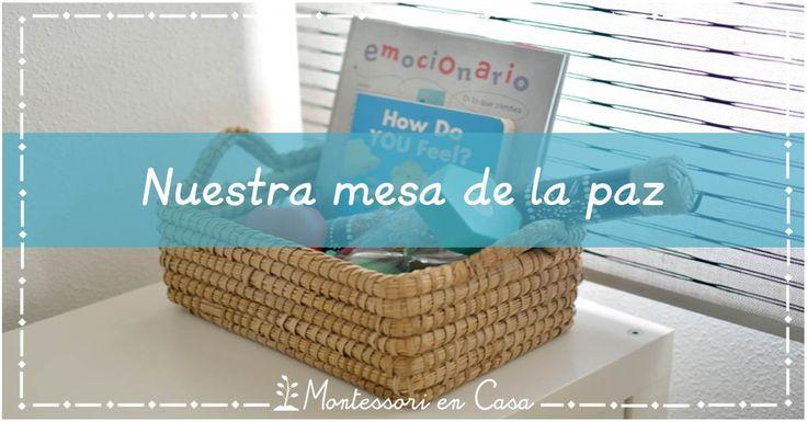 Qué es y como se utiliza la mesa de la paz? (Fiesta de enlaces #elcambioempiezaentufamilia) - Our peace corner (#changebeginsinyourfamily link up) • Montessori en Casa