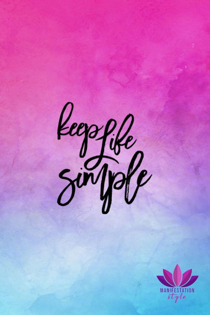 Keep Life Simple Manifestationstyle Com Quotes Inspirationalquotes Creativequotes Positivequ Simple Quotes Best Inspirational Quotes Empowering Quotes