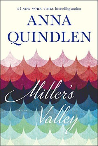 Anna Quindlen's Miller's Valley makes our list.