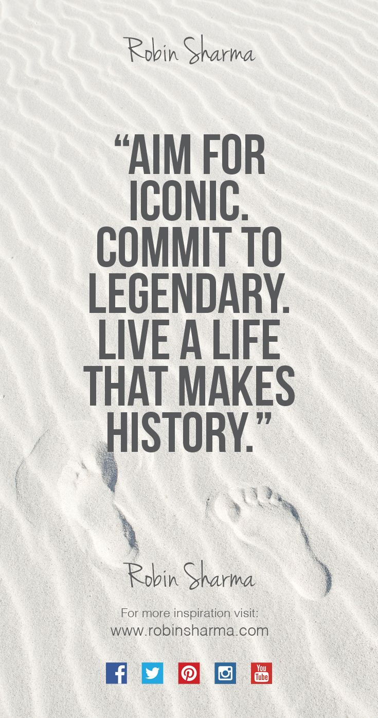 Aim for #iconic. Commit to #legendary. Live a life that makes #history.