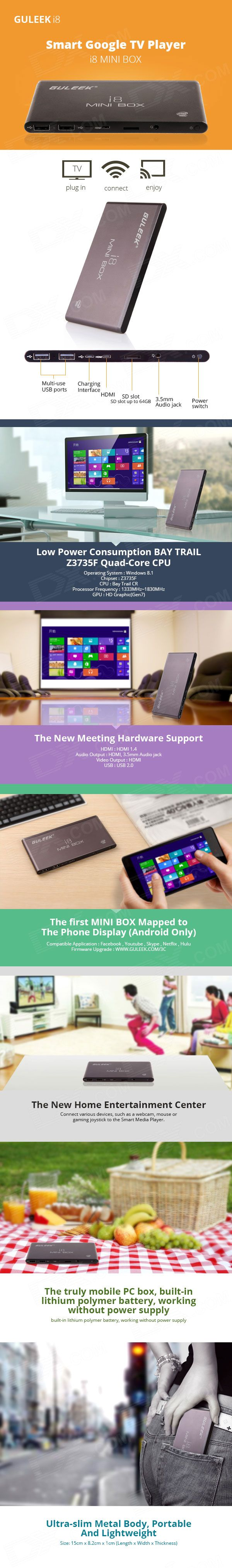 Intel Atom Z3735F quad-core processor, 2GB DDR3 RAM, 16GB of storage, a microSD card slot, 2 full-sized USB ports, a micro USB port (for charging), a micro HDMI port, a headset jack, microphone, 802.11b/g/n WiFi, Bluetooth 4.0, 3000mAh battery (allowing usage as a portable media player without need of a power adapter), all this in a ultra-slim, light-weight and noise-free fanless design.  Read more: http://www.megaleecher.net/GULEEK_i8_Intel_Quad_Core_Windows_8.1_Mini_HDMI_PC
