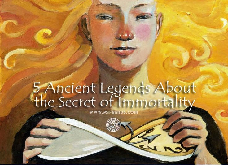 5 Ancient Legends About the Secret of Immortality - @psyminds17