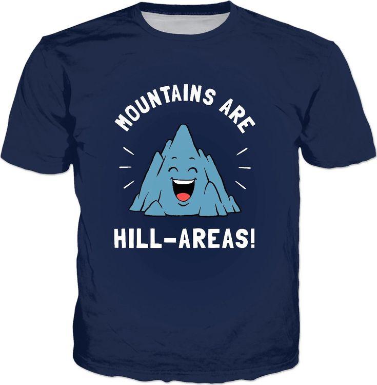 Mountains Are Hill Areas T-Shirt - Hillarious Mountain Pun