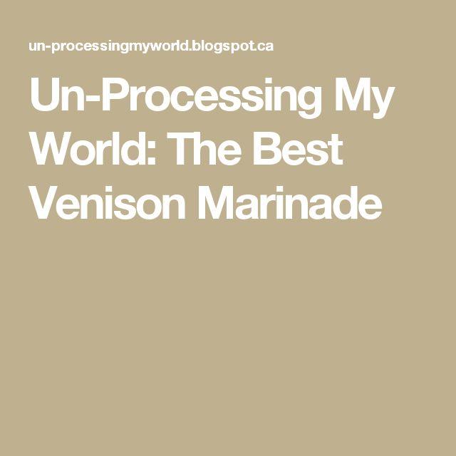 Un-Processing My World: The Best Venison Marinade