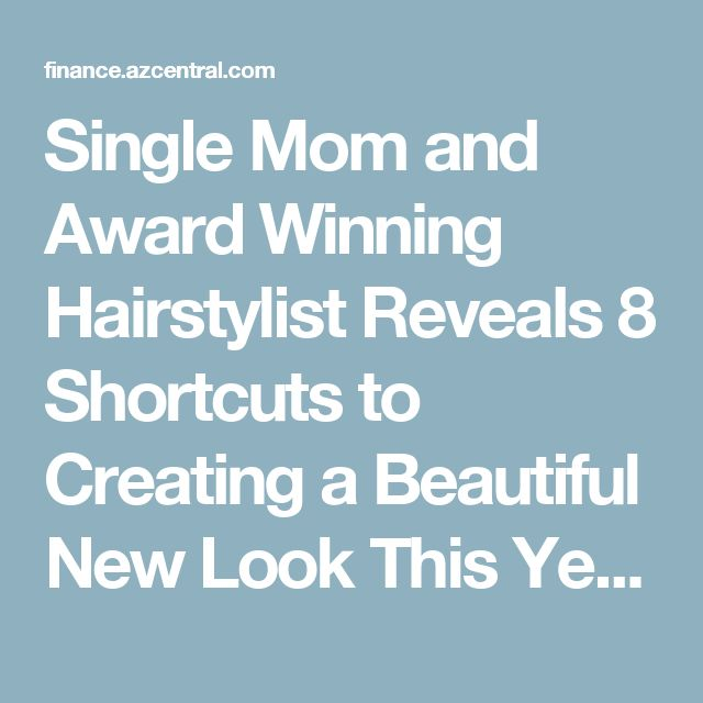 Single Mom and Award Winning Hairstylist Reveals 8 Shortcuts to Creating a Beautiful New Look This Year | Phoenix Arizona Business News - Phoenix Real Estate News - Consumer News - azcentral.com