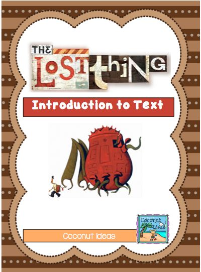 "The Lost Thing --- This is a set of worksheets to introduce students to the text ""The Lost thing"" by Shaun Tan. If you haven't read this book I recommend you check it out. You will love it. It is definitely a rich text to explore!  Enjoy! Coconut Ideas! #reachingteachers"
