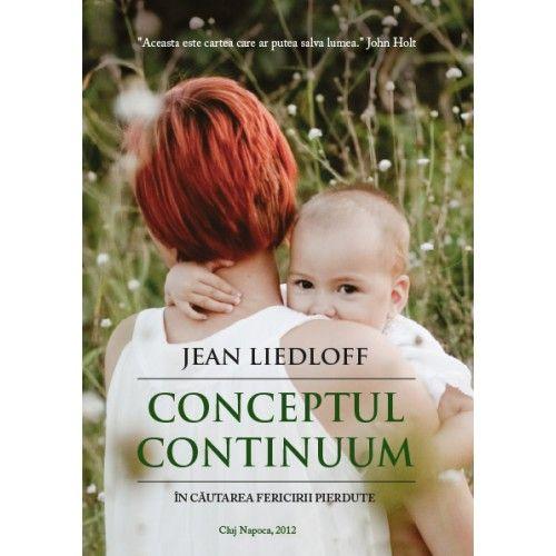Conceptul Continuum - Jean Liedloff: Autoarea face o pledoarie pentru dormitul impreuna cu copilul, alaptarea acestuia pana la autointarcare, purtarea bebelusului, pe scurt - abordarea copilului in modul cel mai natural posibil. De asemenea, se pune accent pe instinctele parintilor, care adesea sunt corecte in comparatie cu abundenta informationala care uneori poate produce deruta.