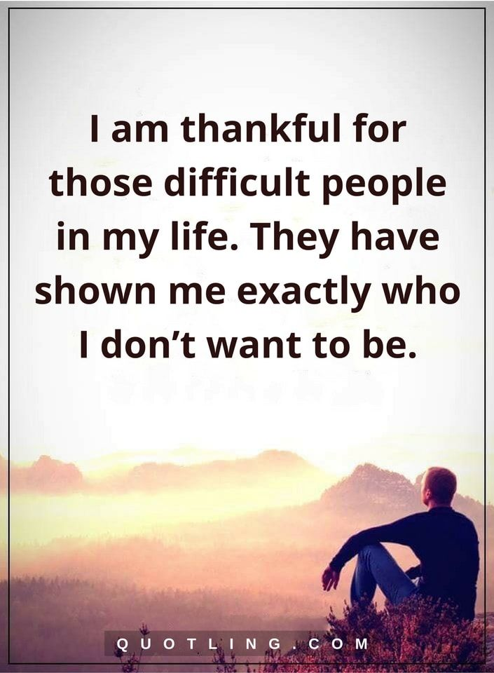 negative people quotes I am thankful for those difficult people in my life. They have shown me exactly who I don't want to be.