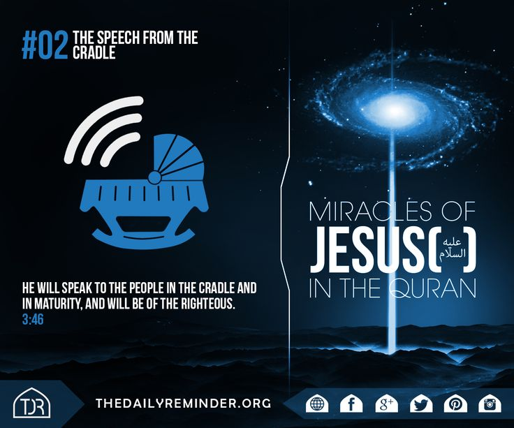 [Miracles of Jesus in the Quran - The Speech From The Cradle.]  He will speak to the people in the cradle and in maturity and will be of the righteous. [3:46]