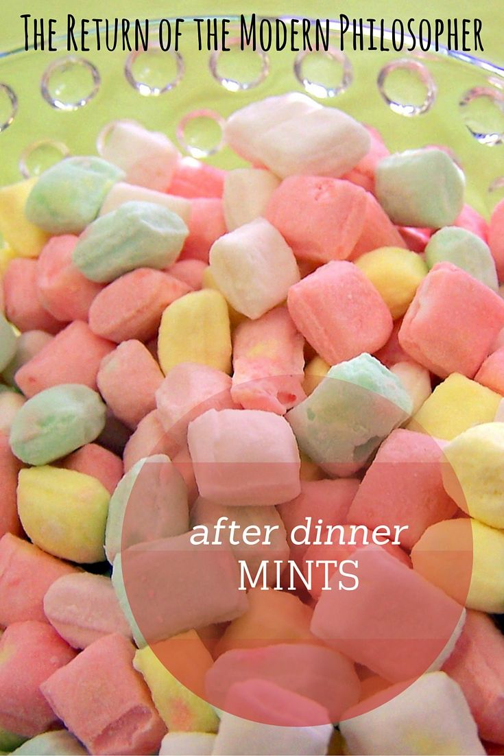 Necessity is the mother of invention, Modern Philosophers, and with that in mind, I'd like to introduce a new feature on the blog. After Dinner Mints is a random collection Deep Thoughts that…