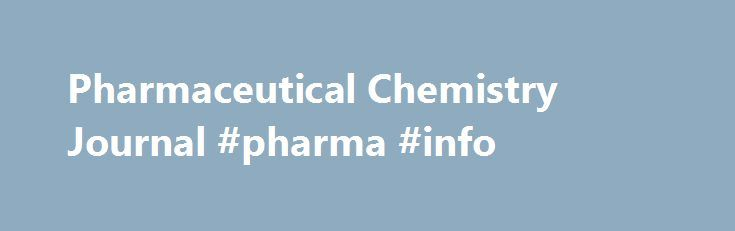 Pharmaceutical Chemistry Journal #pharma #info http://pharma.remmont.com/pharmaceutical-chemistry-journal-pharma-info/  #pharmaceutical chemistry # Pharmaceutical Chemistry Journal About this journal More than 40 years in publication through 2007, the monthly Pharmaceutical Chemistry Journal is devoted to scientific and technical research on the creation of new drugs and the improvement of manufac More than 40 years in publication through 2007, the monthly Pharmaceutical Chemistry Journal is…