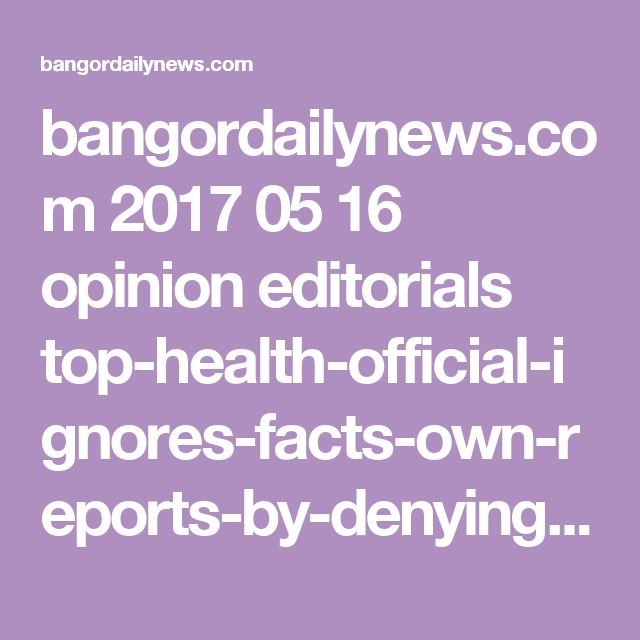 bangordailynews.com 2017 05 16 opinion editorials top-health-official-ignores-facts-own-reports-by-denying-maines-infant-death-problem