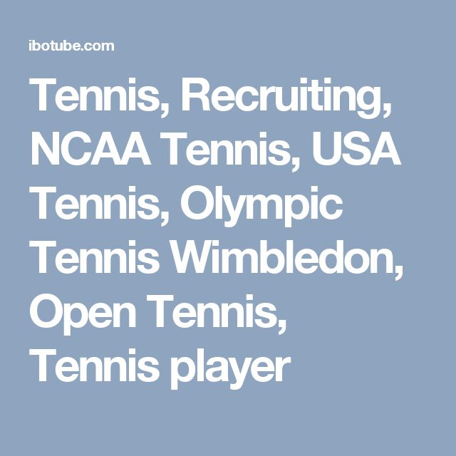 Tennis, Recruiting, NCAA Tennis, USA Tennis, Olympic Tennis Wimbledon, Open Tennis, Tennis player