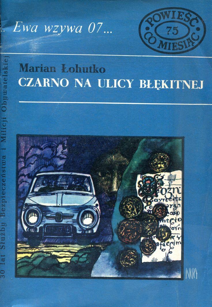 """""""Czarno na ulicy błękitnej"""" Marian Łohutko Cover by Marian Stachurski Book series Ewa wzywa 07 Published by Wydawnictwo Iskry 1975"""