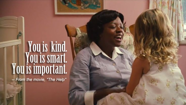 From the character Aibileen Clark in the movie The Help (2011).