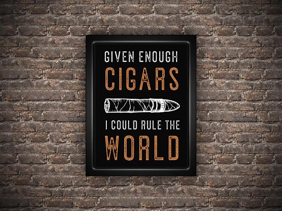 Cigar Decor, Cigar Art Print, Cigar Lover Gift, Cigar Art,  Man Cave Decor, Given Enough Cigars I Could Rule The World, Gift For Husband