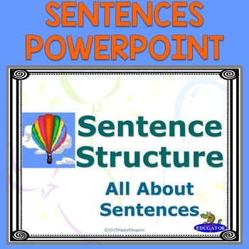 Great test prep! Use this interactive PowerPoint to teach sentences. Your students will learn all about sentence types and sentence structure. Animated. Includes types of sentences (such as declarative, interrogative, exclamatory, and imperative), subjects and predicates (simple and compound), fragments and run-ons, simple, compound, and complex sentences, and adverb and adjective clauses.