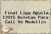 http://tecnoautos.com/wp-content/uploads/imagenes/tendencias/thumbs/final-liga-aguila-i2015-boletas-para-cali-vs-medellin.jpg Futbol Colombiano. Final Liga Aguila I2015 boletas para Cali vs Medellin, Enlaces, Imágenes, Videos y Tweets - http://tecnoautos.com/actualidad/futbol-colombiano-final-liga-aguila-i2015-boletas-para-cali-vs-medellin/