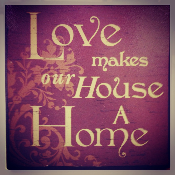 Love makes our house a home quote if you love where for What makes a mansion