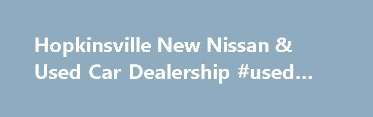 Hopkinsville New Nissan & Used Car Dealership #used #vehicles http://autos.remmont.com/hopkinsville-new-nissan-used-car-dealership-used-vehicles/  #car dealer # Garland Nissan – New 2015 Nissan & Used Car Dealer – Car Repair Center – Hopkinsville, KY There's a reason why Garland Nissan is the premier new... Read more >The post Hopkinsville New Nissan & Used Car Dealership #used #vehicles appeared first on Auto.