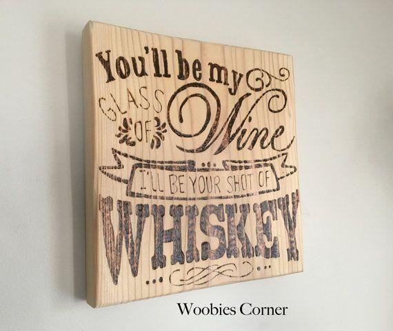You'll be my glass of wine I'll be your shot of whiskey, Wood wedding signs, WOOD BURNED signs, Song lyrics sign, Blake Shelton lyrics