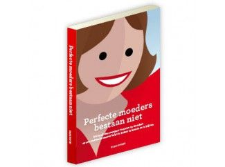 perfecte moeders bestaan niet - Dit boek (van Diana Koster) helpt zwangere vrouwen en moeders, op een praktische manier, in balans te komen en te blijven.