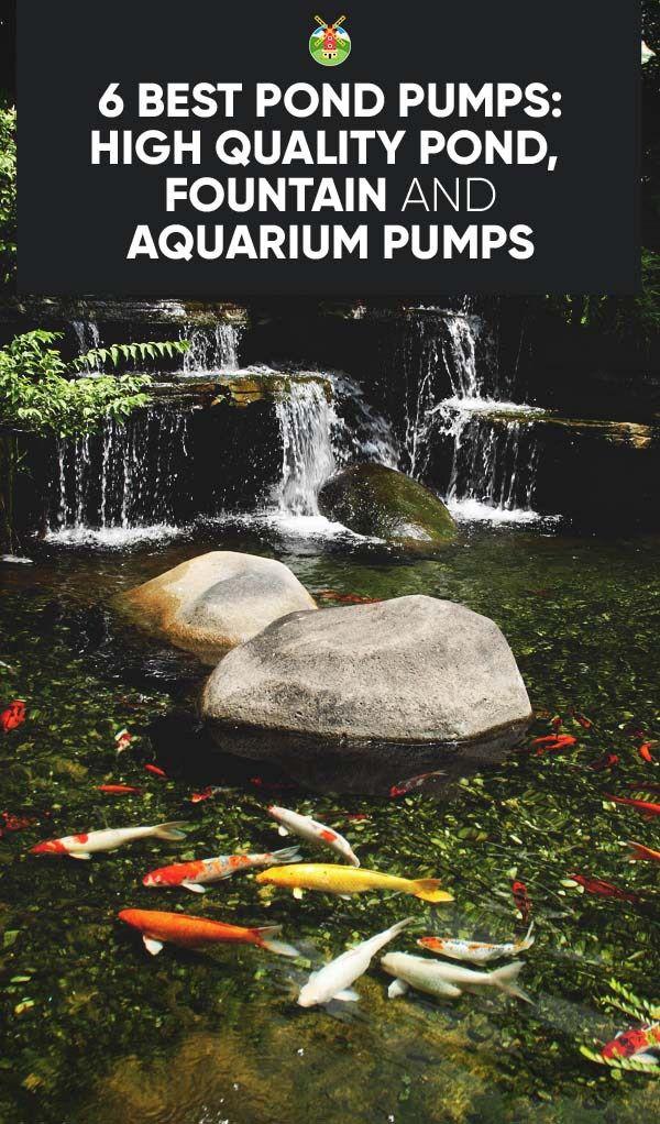 6 Best Pond Pumps: High Quality Pond, Fountain and Aquarium Pumps