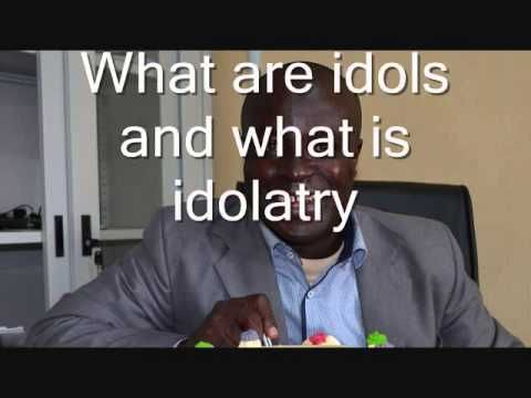 What are idols? What is Idolatry?