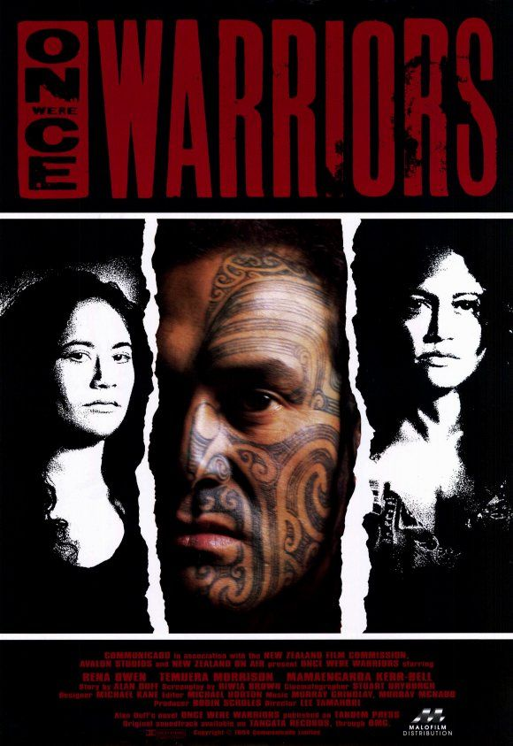 Great Movie - very Strong...    'Once Were Warriors' based on author Alan Duff's bestselling first novel, published in 1990.   Directed by Lee Tamahori.   Starring Julian Arahanga, Temuera Morrison & Rena Owen.       -------      http://www.imdb.com/title/tt0110729