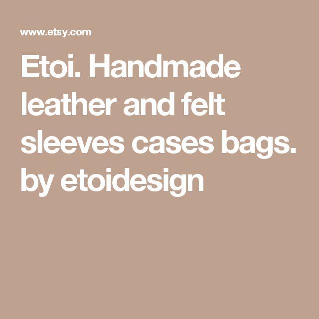Etoi. Handmade leather and felt sleeves cases bags. by etoidesign