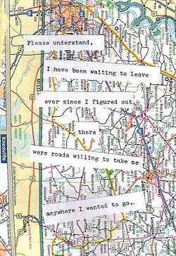 """""""Please understand, I have been waiting to leave ever since I figured out there were roads willing to take me anywhere I wanted to go."""""""