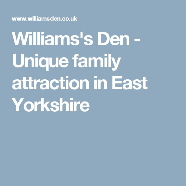 Williams's Den - Unique family attraction in East Yorkshire
