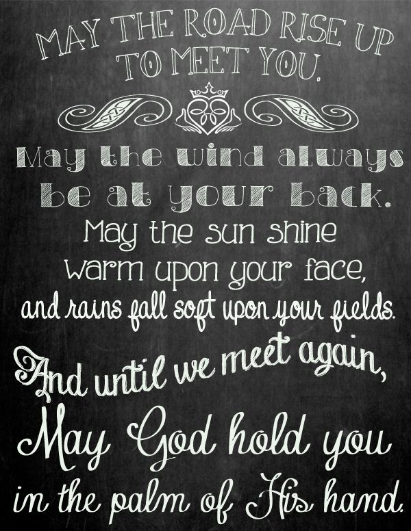 irish blessing... Put this on the door so everyone in the family reads it as they leave to start our separate days <3