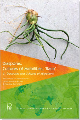 Diasporas, Cultures of Mobilities, 'Race'. 1. Diasporas and Cultures of Migrations / Judith Misrahi-Barak, Claudine Raynaud , 2014 http://bu.univ-angers.fr/rechercher/description?notice=000602058