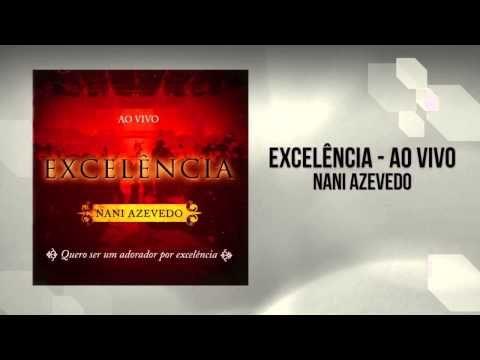 videos com frases fotos de motivação: Nani Azevedo - Excelência Ao Vivo (CD Completo - H...