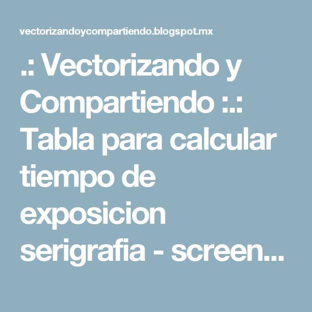 .: Vectorizando y Compartiendo :.: Tabla para calcular tiempo de exposicion serigrafia - screen printing