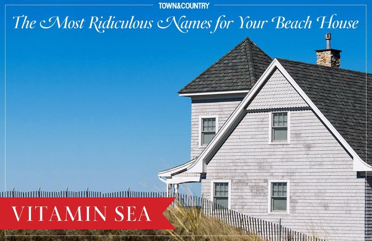 The 10 Punniest Names For Your Beach House - TownandCountrymag.com