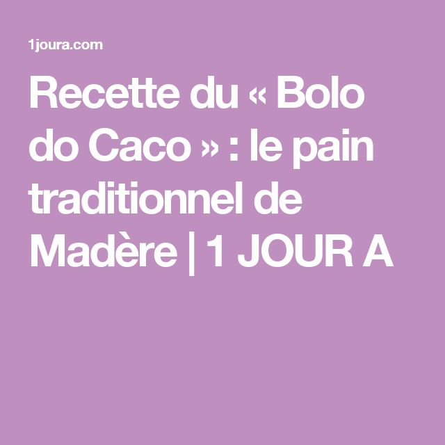 Recette du «Bolo do Caco» : le pain traditionnel de Madère | 1 JOUR A
