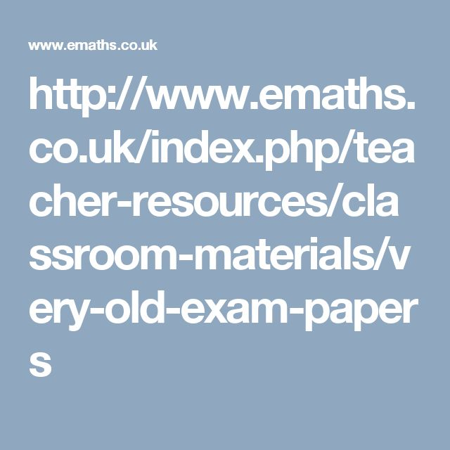 http://www.emaths.co.uk/index.php/teacher-resources/classroom-materials/very-old-exam-papers