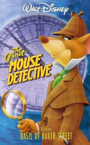 The Great Mouse Detective. I could probably quote every line...