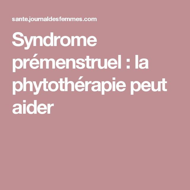 Syndrome prémenstruel: la phytothérapie peut aider