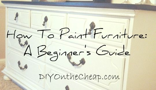 How To Paint Furniture: A Beginner's Guide (Tips/Tutorial)Paint Furniture, Painting Tips, Diy Furniture, Painting Furniture, Guide Tips Tutorials, Beginner'S Guide, Furniture Painting, Beginners Guide, Diy Projects